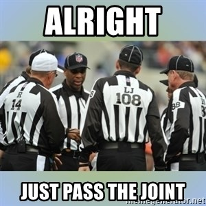 NFL Ref Meeting - Alright  Just pass the joint