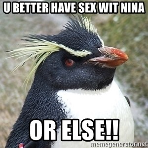 So What Penguin - U BETTER HAVE SEX WIT NINA OR ELSE!!