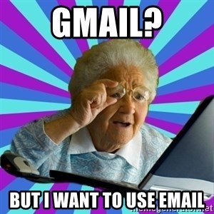 old lady - GMAIL? but i want to use email