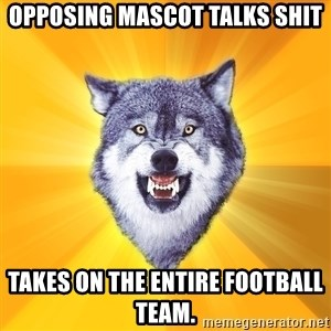 Courage Wolf - Opposing mascot talks shit Takes on the Entire football team.