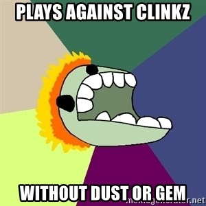 Average Dota Player - Plays against clinkz Without dust or gem
