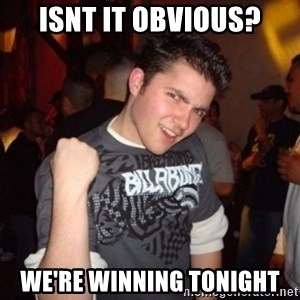Old Success Kid - ISNT IT OBVIOUS? WE'RE WINNING TONIGHT