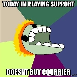 Average Dota Player - TodaY im playing support Doesnt buy courrier