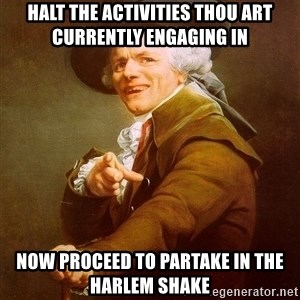 Joseph Ducreux - halt the activities thou art currently engaging in now proceed to partake in the harlem shake