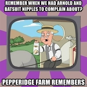 Pepperidge Farm Remembers FG - Remember when we had Arnold and batsuit nipples to complain about? Pepperidge farm remembers