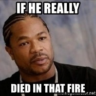 Xzibit WTF - IF he really died in that fire