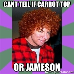 Carrot Top - cant tell if carrot top or JAmeson