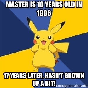 Pokemon Logic  - Master is 10 Years Old in 1996 17 Years later, hasn't grown up a bit!