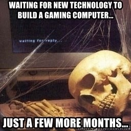 Waiting Skeleton 95 - Waiting for new technology to build a gaming computer... just a few more months...