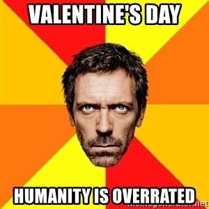 Diagnostic House - Valentine's Day Humanity is overrated
