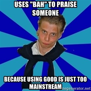"Typical Mufaren - Uses ""Bah"" to praise someone because using good is just too mainstream"