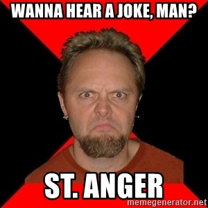 Typical-Lars-Ulrich - Wanna hear a joke, man? St. Anger
