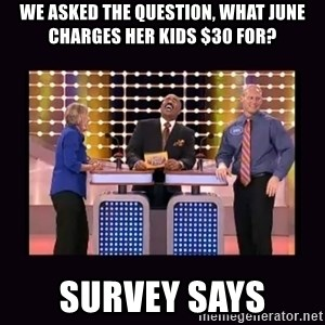 FamilyFeud - WE ASKED THE QUESTION, WHAT JUNE CHARGES HER KIDS $30 FOR? SURVEY SAYS