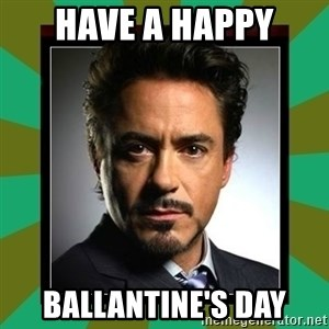Tony Stark iron - have a happy Ballantine's day