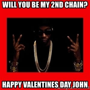 2 chainz valentine - WiLL YOu Be My 2nd Chain? Happy Valentines Day John