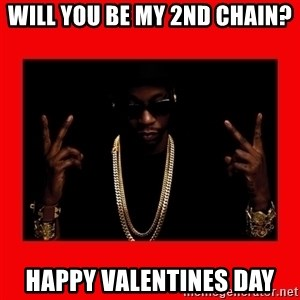 2 chainz valentine - wILL YOU BE MY 2ND CHAIN? HAPPY VALENTINES DAY