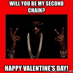 2 chainz valentine - WILL YOU BE MY SECOND CHAIN? HAPPY VALENTINE'S DAY!
