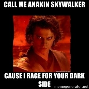 Perspective Analyst Anakin - Call me anakin skywalker cause i rage for your dark side