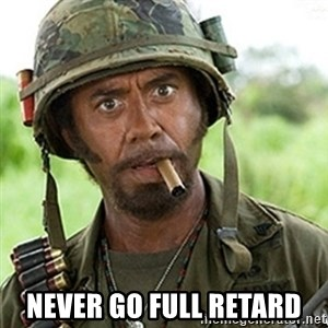 Tropic Thunder Downey -  never go full retard