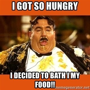 Fat Guy - I GOT SO HUNGRY I DECIDED TO BATH I MY FOOD!!