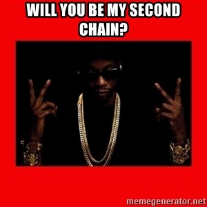 2 chainz valentine - Will you be my seconD chain?