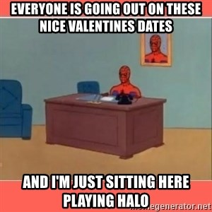 Masturbating Spider-Man - Everyone is going out on these nice valentines dates and i'm just sitting here playing halo