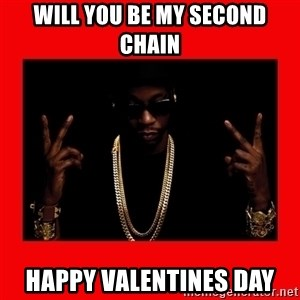 2 chainz valentine - WILL YOU BE MY SECOND CHAIN HAPPY VALENTINES DAY