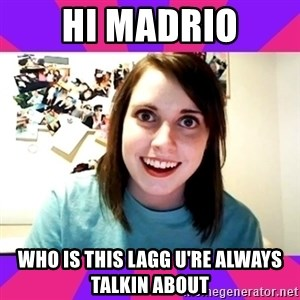 Possessive Girlfriend - HI MADRIO WHO IS THIS LAGG U'RE ALWAYS TALKIN ABOUT