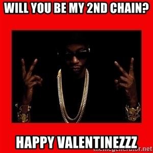 2 chainz valentine - Will you be my 2nd chain? Happy Valentinezzz