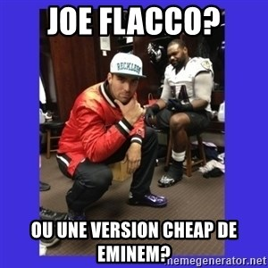 PAY FLACCO - JOE FLACCO? OU UNE VERSION CHEAP DE EMINEM?