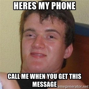 Really highguy - heres my phone call me when you get this message