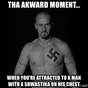 American history x - tha akward moment... WHEN YOU'RE ATTRACTED TO A MAN WITH A SHWASTIKA ON HIS CHEST