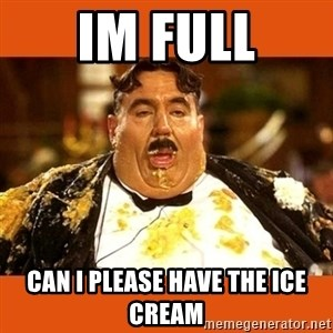 Fat Guy - IM FULL CAN I PLEASE HAVE THE ICE CREAM