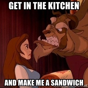 BeastGuy - GET IN THE KITCHEN  AND MAKE ME A SANDWICH
