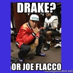 PAY FLACCO - drake?  or joe flacco
