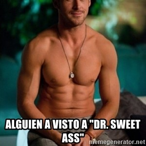 "Shirtless Ryan Gosling -  alguien a visto a ""dr. sweet ass"""