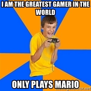 Annoying Gamer Kid - i am the greatest gamer in the world only plays mario