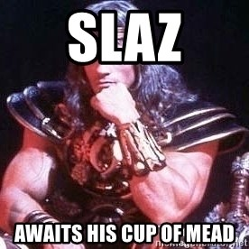 Conan the Barbarian - SLAZ AWAITS HIS CUP OF MEAD