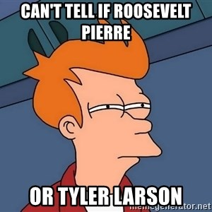 Futurama Fry - can't tell if roosevelt pierre or tyler larson