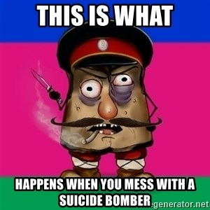 malorushka-kuban - THIS IS WHAT HAPPENS WHEN YOU MESS WITH A SUICIDE BOMBER