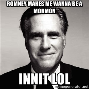 RomneyMakes.com - romney makes me wanna be a mormon innit lol