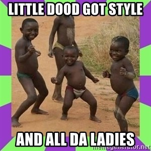 african kids dancing - LITTLE DOOD GOT STYLE  AND ALL DA LADIES