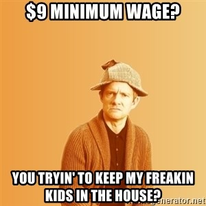 TIPICAL ABSURD - $9 Minimum Wage? You tryin' to keep My freakin kids in the house?