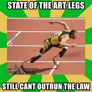 OSCAR PISTORIUS - state of the art legs still cant outrun the law