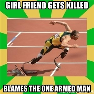 OSCAR PISTORIUS - Girl friend gets killed blames the one armed man