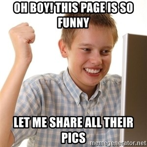 First Day on the internet kid - oh boy! this page is so funny let me share all their pics