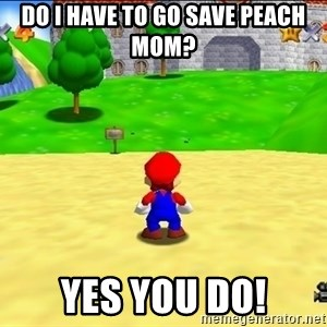 Mario looking at castle - do i have to go save peach mom? yes you do!