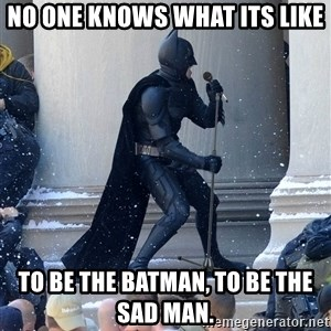 Batman Dance Party - No one knows what its like To be the batman, to be the sad man.