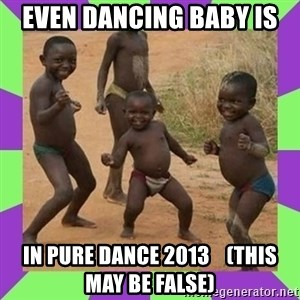 african kids dancing - even dancing baby is in pure dance 2013    (this may be false)