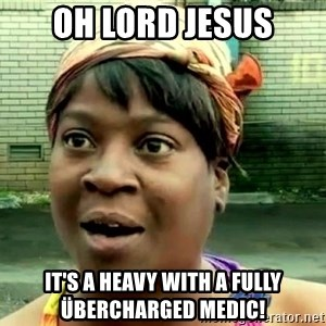 oh lord jesus it's a fire! - Oh lord Jesus It's a heavy with a fully  ÜBERchargeD Medic!